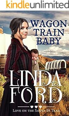 Wagon Train Baby: Love on the Santa Fe Trail (Wagon Train Romance Book 1)