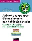 Animer des groupes d'entraînement aux habiletés sociales - Enfants et adolescents avec troubles relationnels : Autisme, TDA/H, Troubles anxieux, Haut potentiel