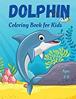 Dolphin Coloring Book for Kids: Cute and Fun Educational Coloring Pages of Dolphin for Little Kids Age 3-6