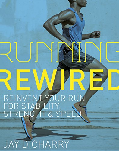 Running Rewired: Reinvent Your Run for Stability, Strength, and Speed (English Edition)