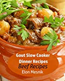 Gout  Slow Cooker  Dinner Recipes  : Beef Recipes (Gout Slow Cooker Recipes Book 1)
