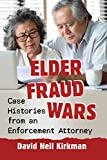Elder Fraud Wars: Case Histories from an Enforcement Attorney
