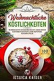 Weihnachtliche Köstlichkeiten: 100 einfache Rezepte für ein besinnliches Fest. Leckere Ideen für...