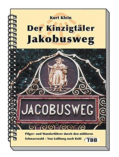 Der Kinzigtäler Jakobusweg: Pilger- und Wanderführer durch den mittleren Schwarzwald - Von Loßburg nach Kehl