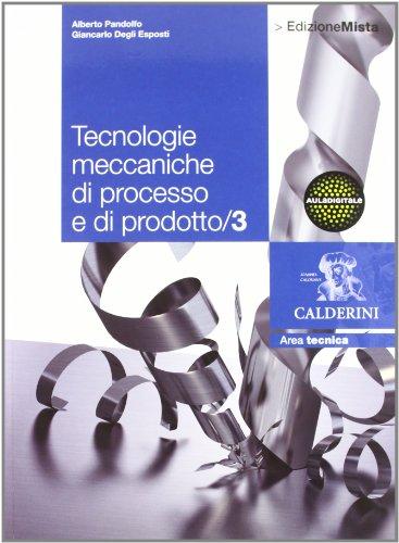 Tecnologie meccaniche di processo e di prodotto. Per le Scuole superiori. Con espansione online (Vol. 3)