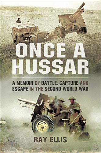 Once a Hussar: A Memoir of Battle, Capture and Escape in the Second World War (English Edition)