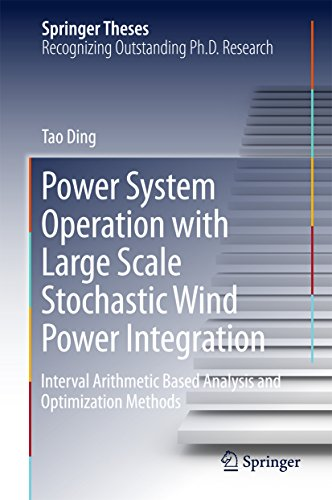Power System Operation with Large Scale Stochastic Wind Power Integration: Interval Arithmetic Based Analysis and Optimization Methods (Springer Theses) (English Edition)