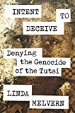 Intent to Deceive: Denying the Rwandan Genocide