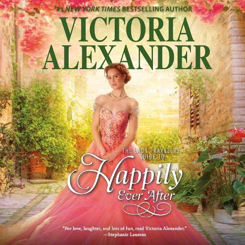 The Lady Travelers Guide to Happily Ever After Audiobook By Victoria Alexander cover art