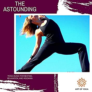 The Astounding - Yoga Music For Bedtime, Relaxation, And Insomnia
