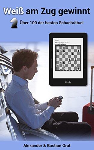Weiß am Zug gewinnt: Über 100 der besten Schachrätsel