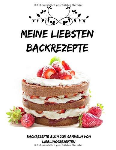 Meine liebsten Backrezepte   Backrezepte Buch zum Sammeln von Lieblingsrezepten: leeres Rezeptbuch  200 Seiten   Das persönliche Backbuch zum ...   (8,5