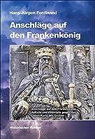 Anschlaege auf den Frankenkoenig: Aufruhr und Attentate gegen das Leben Karls des Grossen