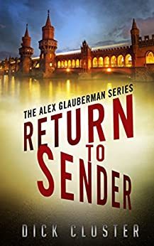 Return To Sender: An Alex Glauberman Mystery (The Alex Glauberman Series Book 1) by [Dick Cluster]
