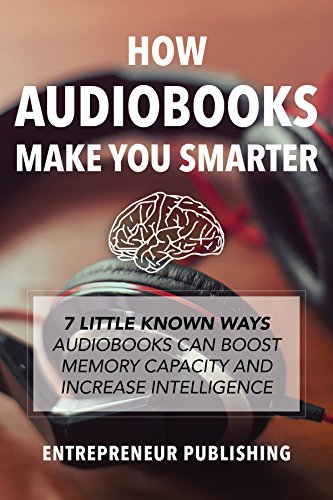 How Audiobooks Make You Smarter: 7 Little Known Ways Audio Books Can Boost Memory Capacity And Increase Intelligence (Entrepreneur Intelligence, Audible ... Kindle Audiobooks) (English Edition)