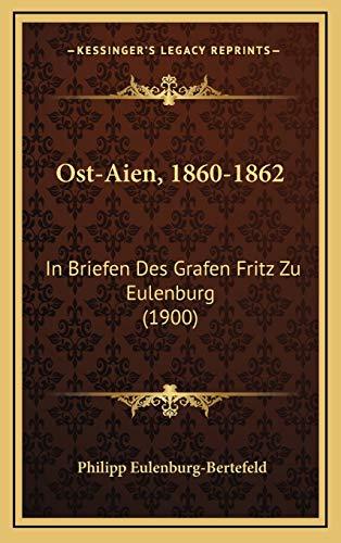 Ost-Aien, 1860-1862: In Briefen Des Grafen Fritz Zu Eulenburg (1900)