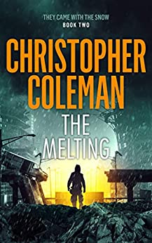 The Melting (They Came With The Snow Book 2) by [Christopher Coleman]