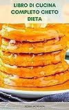 Libro Di Cucina Completo Cheto Dieta : 550 Ricette Di Dieta Chetogenica - Ricette Per La Colazione Di Dieta Cheto - Ricette Vegetariane Per La Dieta Cheto - Ricette Per Il Pranzo
