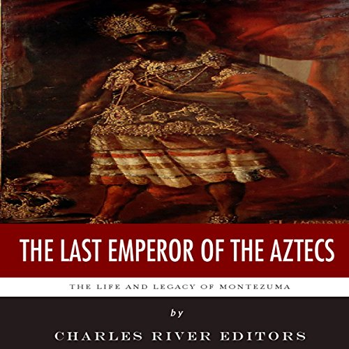 The Last Emperor of the Aztecs: The Life and Legacy of Montezuma audiobook cover art