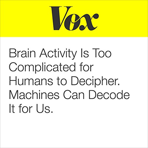 Brain Activity Is Too Complicated for Humans to Decipher. Machines Can Decode It for Us. audiobook cover art