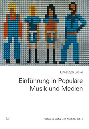 Einführung in Populäre Musik und Medien (Populäre Kultur und Medien)