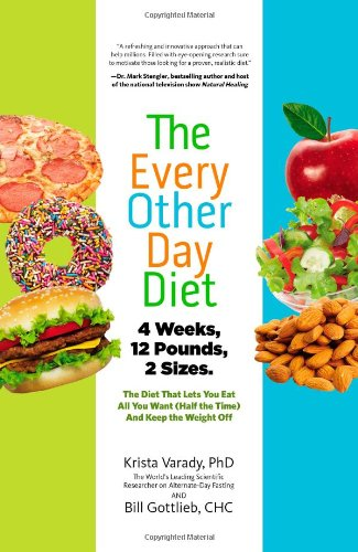 Image OfThe Every-Other-Day Diet: The Diet That Lets You Eat All You Want (Half The Time) And Keep The Weight Off