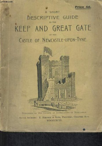 A SHORT DESCRIPTIVE GUIDE TOTHE KEEP AND GREAT GATE OF THE
