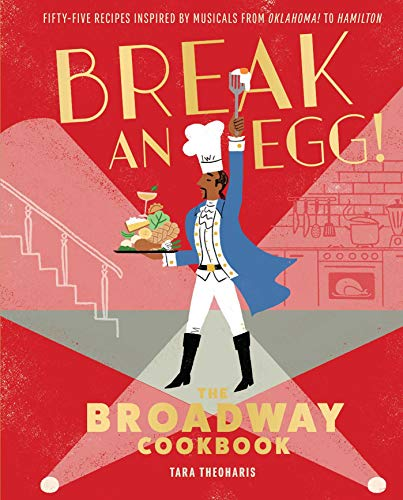 Break and Egg!: The Broadway Cookbook