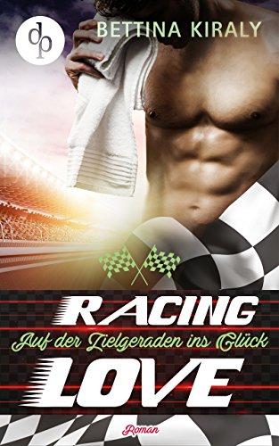 Buchseite und Rezensionen zu 'Auf der Zielgeraden ins Glück (Die Racing Love Reihe 3)' von Bettina Kiraly