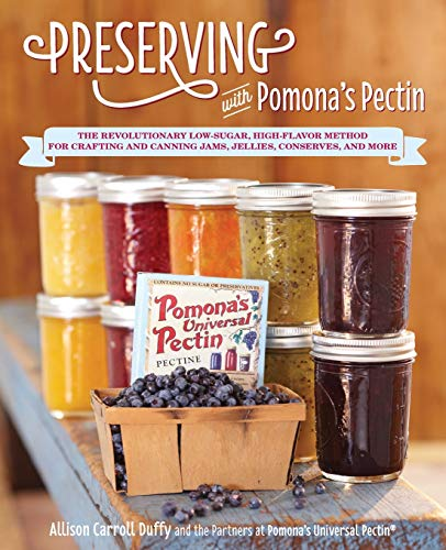 Preserving with Pomona's Pectin: The Revolutionary Low-Sugar, High-Flavor Method for Crafting and Canning Jams, Jellies, Conserves, and More