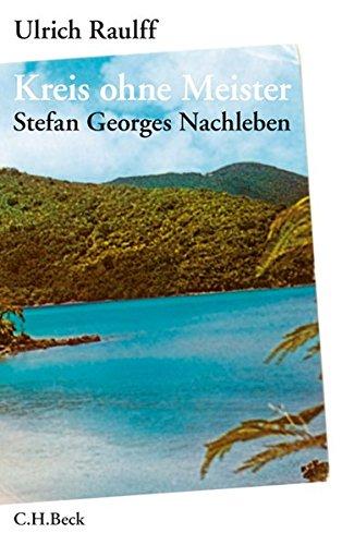 Kreis ohne Meister: Stefan Georges Nachleben. Eine abgründige Geschichte