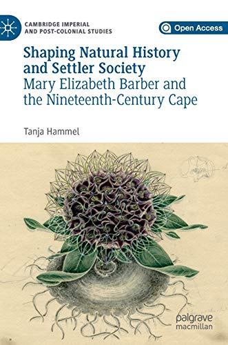 Shaping Natural History and Settler Society: Mary Elizabeth Barber and the Nineteenth-Century Cape (Cambridge Imperial and Post-Colonial Studies Series)