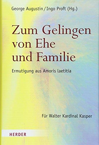 Zum Gelingen von Ehe und Familie: Ermutigungen aus Amoris laetitia. Für Walter Kardinal Kasper