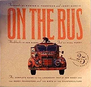 On the Bus: The Complete Guide to the Legendary Trip of Ken Kesey and the Merry Pranksters and the Birth of the Counterculture 1st edition by Perry, Paul, Babbs, Ken (1990) Paperback