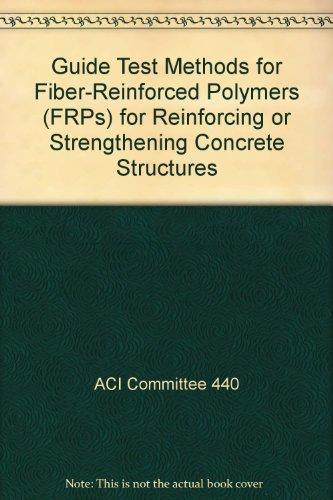 Guide Test Methods for Fiber-Reinforced Polymers (FRPs) for Reinforcing or Strengthening Concrete Structures