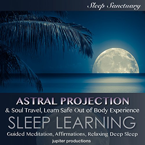 Astral Projection & Soul Travel, Learn Safe Out of Body Experience cover art