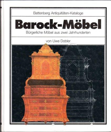 Barock-Möbel. Bürgerliche Möbel aus zwei Jahrhunderten