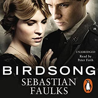 Birdsong                   By:                                                                                                                                 Sebastian Faulks                               Narrated by:                                                                                                                                 Peter Firth                      Length: 15 hrs and 19 mins     893 ratings     Overall 4.5
