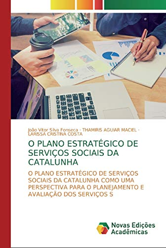 O Plano Estratégico de Serviços Sociais da Catalunha: O Plano Estratégico de Serviços Sociais da Catalunha como uma Perspectiva para o Planejamento e Avaliação dos Serviços S