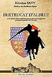Bertrucat d'Albret: ou le destin d'un capitaine gascon du roi d'Angleterre pendant la guerre de Cent Ans (French Edition)