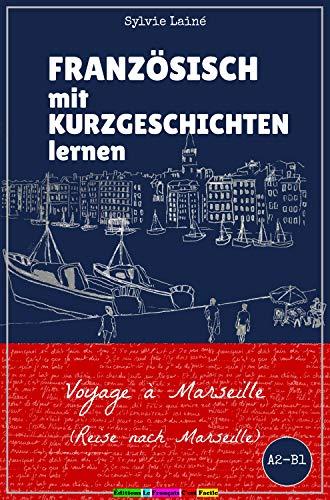 Französisch mit Kurzgeschichten lernen: Voyage à Marseille (Reise nach Marseille) (Sylvies Französische Lesekiste t. 3) (French Edition)