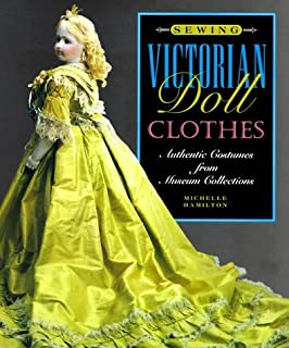 Sewing Victorian Doll Clothes: Authentic Costumes from Museum Collections by Michelle Hamilton (1996-09-24)