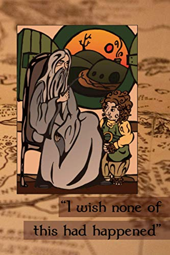 'I wish none of this had happened' Gandalf and Frodo Journal - Notebook: College-Ruled 120 pages, LOTR diary, composition book, idea book, memory book, notepad for gift