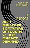 ANTI-MALWARE SOFTWARE CATEGORY vs. JOB MARKET DEMAND: A REPORT (English Edition)