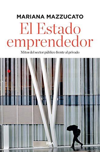 El estado emprendedor (ECONOMÍA) (Spanish Edition)