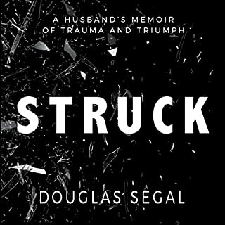 Struck     A Husband's Memoir of Trauma and Triumph              By:                                                                                                                                 Douglas Segal                               Narrated by:                                                                                                                                 Douglas Segal                      Length: 7 hrs and 53 mins     6 ratings     Overall 5.0