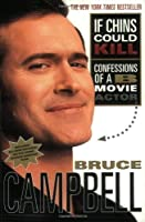 If Chins Could Kill: Confessions of a B Movie Actor by Bruce Campbell(2002-08-24)