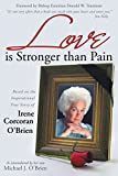Love Is Stronger Than Pain: Based on the Inspirational True Story of Irene Corcoran O'Brien as Remembered by Her Son Michael J. O'Brien (English Edition)