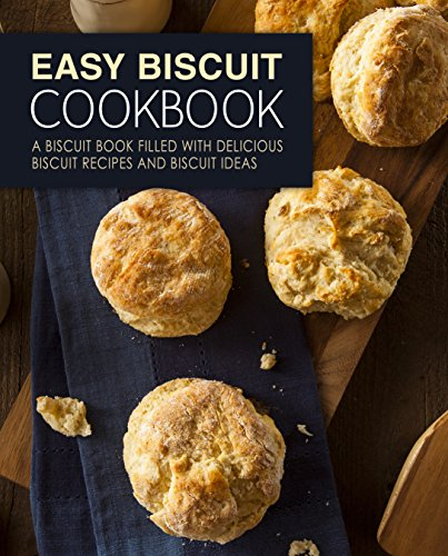 Easy Biscuit Cookbook: A Biscuit Book Filled with Delicious Biscuit Recipes and Biscuit Ideas (2nd Edition) by [BookSumo Press]