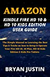 AMAZON KINDLE FIRE HD 10 & HD 10 KIDS EDITION USER GUIDE: The Simple Manual to Learning the Best Tips & Tricks on how to Setup & Operate Your Fire HD 10, 10 Plus, HD 10 Kids Edition & Kids Pro Tablets